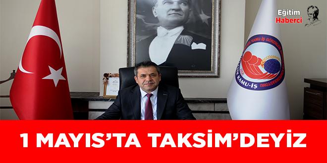 1 MAYIS'TA TAKSİM'DEYİZ