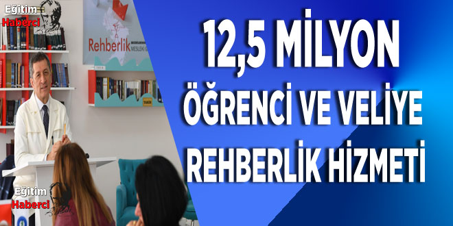12,5 MİLYON ÖĞRENCİ VE VELİYE REHBERLİK HİZMETİ