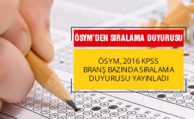 2016 KPSS- Lisans, Önlisans ve Ortaöğretim: Branş Bazında Sıralamaların Güncellenmesi