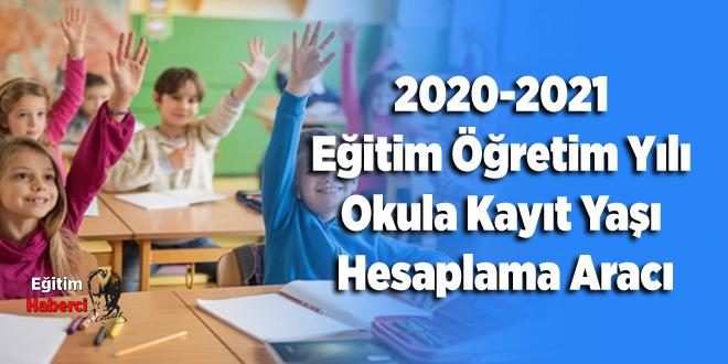 2020-2021 Eğitim Öğretim Yılı Okula Kayıt Yaşı Hesaplama Aracı