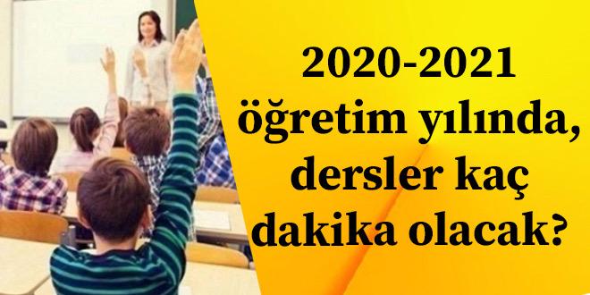 2020-2021 öğretim yılında, dersler kaç dakika olacak?