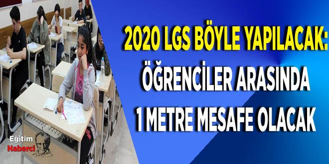 2020 LGS böyle yapılacak: Öğrenciler arasında 1 metre mesafe olacak