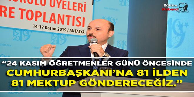"""""""24 KASIM ÖĞRETMENLER GÜNÜ ÖNCESİNDE CUMHURBAŞKANI'NA 81 İLDEN 81 MEKTUP GÖNDERECEĞİZ."""""""