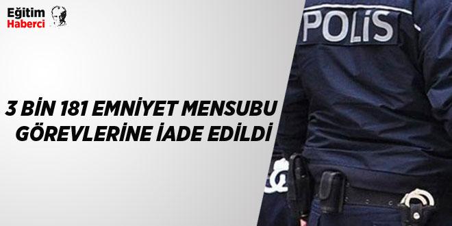 -3 BİN 181 EMNİYET MENSUBU GÖREVLERİNE İADE EDİLDİ