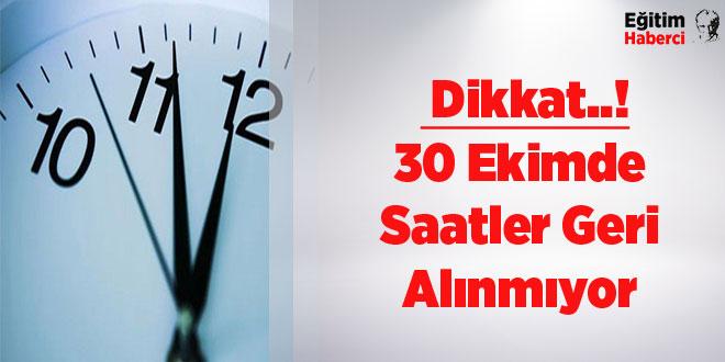 30 Ekimde Saatler Geri Alınmıyor Dikkat..!