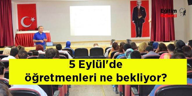5 Eylül'de öğretmenleri ne bekliyor?