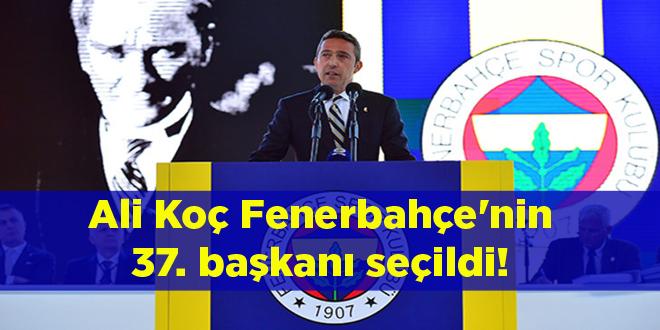 Ali Koç Fenerbahçe'nin 37. başkanı seçildi!