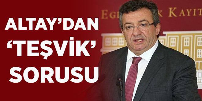 -ALTAY'DAN 'TEŞVİK' SORUSU