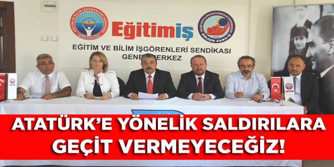 ATATÜRK'E YÖNELİK SALDIRILARA GEÇİT VERMEYECEĞİZ!