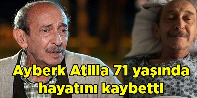 Ayberk Atilla 71 yaşında hayatını kaybetti