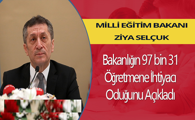 Bakan Selçuk: Bakanlığın Öğretmen İhtiyacının 97 bin 31 Olduğunu Açıkladı.