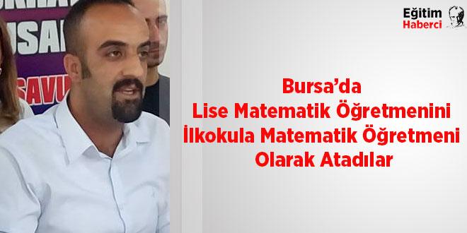 Bursa'da  Lise Matematik Öğretmenini  İlkokula Matematik Öğretmeni  Olarak Atadılar