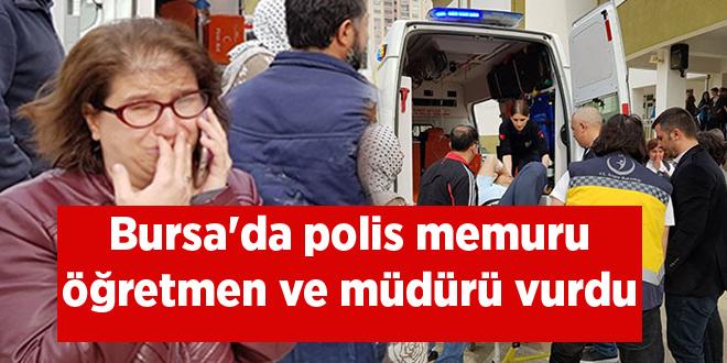 Bursa'da polis memuru öğretmen ve müdürü vurdu
