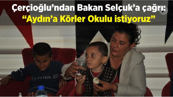 """Çerçioğlu'ndan Bakan Selçuk'a çağrı: """"Aydın'a Körler Okulu istiyoruz"""""""