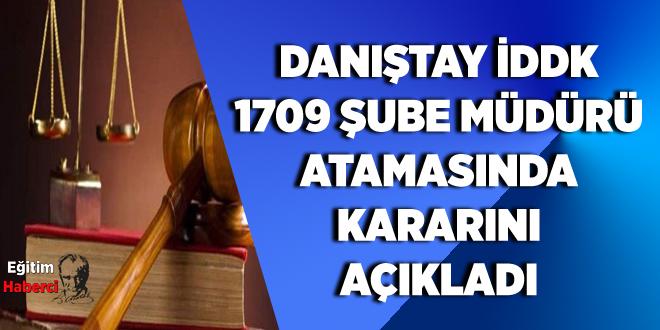 DANIŞTAY İDDK 1709 ŞUBE MÜDÜRÜ ATAMASINDA KARARINI AÇIKLADI