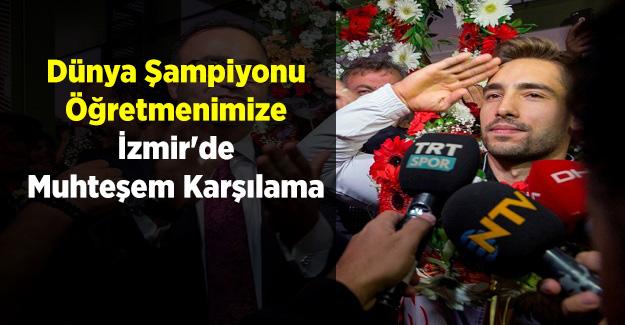 Dünya Şampiyonu Öğretmenimize İzmir'de Muhteşem Karşılama