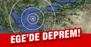-EGE DENİZİ'NDE DEPREM OLDU