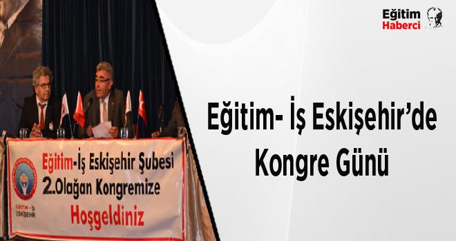 Eğitim- İş Eskişehir'de Kongre Günü