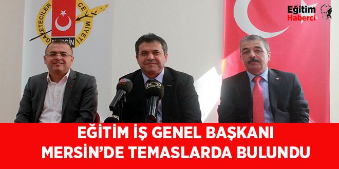EĞİTİM İŞ GENEL BAŞKANI MERSİN'DE TEMASLARDA BULUNDU