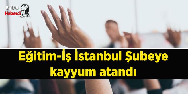 Eğitim-İş İstanbul Şubeye kayyum atandı