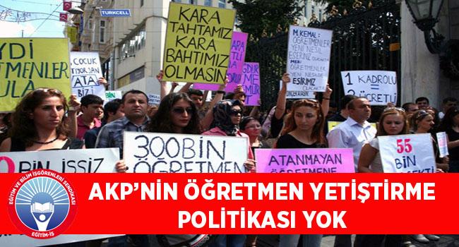 EĞİTİM İŞ:AKP'NİN ÖĞRETMEN YETİŞTİRME POLİTİKASI YOK