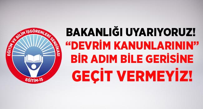 """EĞİTİM İŞ:BAKANLIĞI UYARIYORUZ! """"DEVRİM KANUNLARININ"""" BİR ADIM BİLE GERİSİNE GEÇİT VERMEYİZ!"""