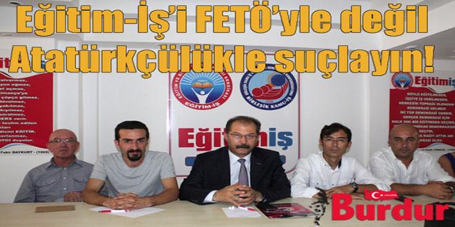 Eğitim-İş'i FETÖ'yle değil Atatürkçülükle suçlayın