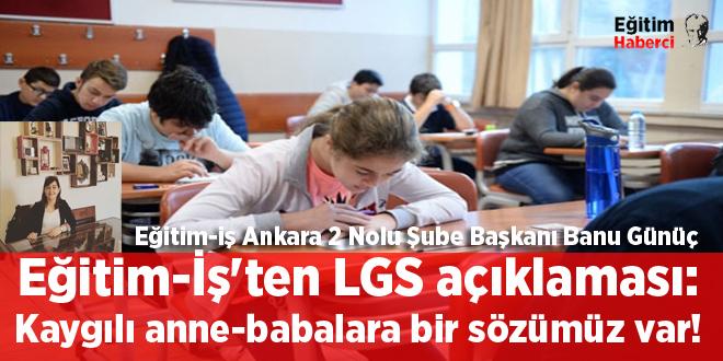 Eğitim-İş'ten LGS açıklaması: Kaygılı anne-babalara bir sözümüz var!