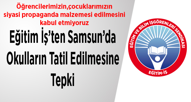 Eğitim İş'ten Samsun'da Okulların Tatil Edilmesine Tepki