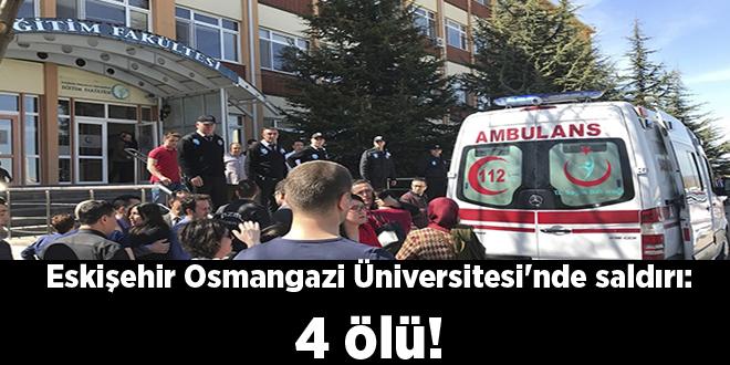 Eskişehir Osmangazi Üniversitesi'nde saldırı: 4 ölü!
