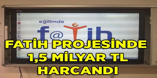 -FATİH PROJESİNDE 1,5 MİLYAR TL HARCANDI
