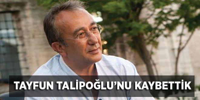 Gazeteci Tayfun Talipoğlu'nu kaybettik