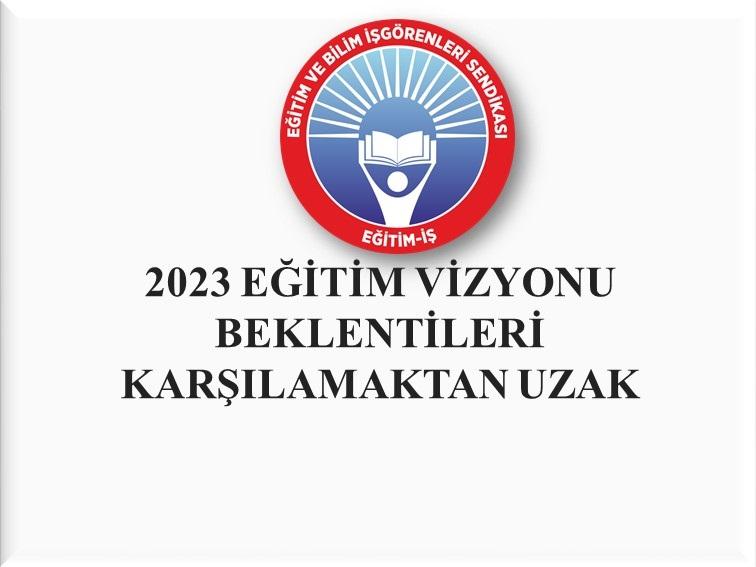 EĞİTİM İŞ:2023 EĞİTİM VİZYONU BEKLENTİLERİ KARŞILAMAKTAN UZAK