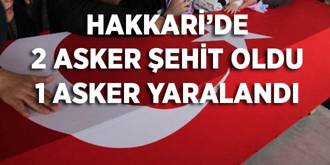 -HAKKARİ'DE 2 ASKER ŞEHİT OLDU 1 ASKER YARALANDI