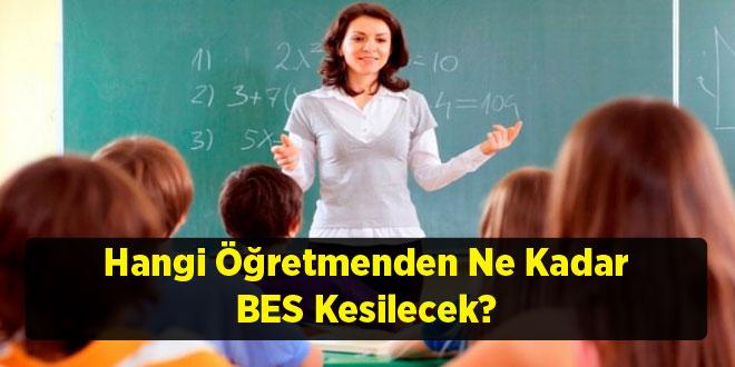 Hangi Öğretmenden Ne Kadar BES Kesilecek?
