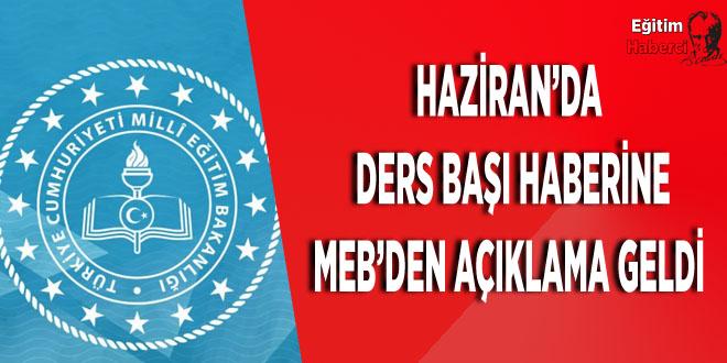 HAZİRAN'DA  DERS BAŞI HABERİNE MEB'DEN AÇIKLAMA GELDİ
