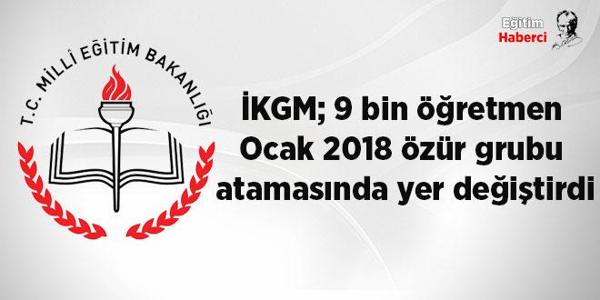 İKGM; 9 bin öğretmen Ocak 2018 özür grubu atamasında yer değiştirdi