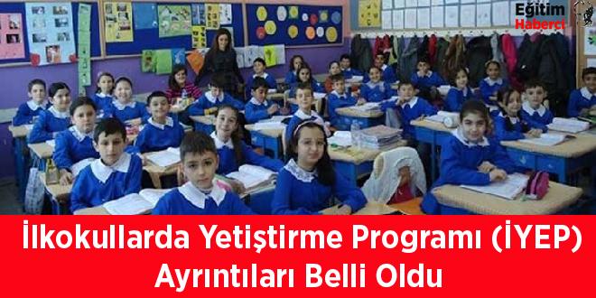 İlkokullarda Yetiştirme Programı (İYEP) Ayrıntıları Belli Oldu