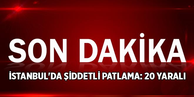İSTANBUL'DA ŞİDDETLİ PATLAMA: 20 YARALI