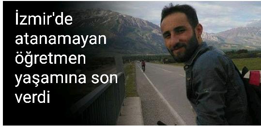 İzmir'de atanamayan öğretmen yaşamına son verdi
