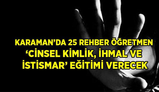 -KARAMAN'DA 25 REHBER ÖĞRETMEN 'CİNSEL KİMLİK, İHMAL VE İSTİSMAR' EĞİTİMİ VERECEK