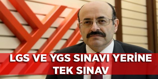 LGS VE YGS SINAVI YERİNE TEK SINAV