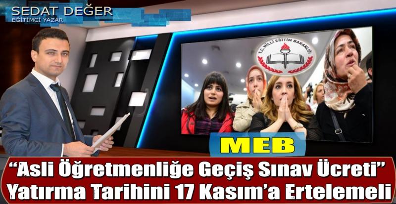 """MEB """"Asli Öğretmenliğe Geçiş Sınav Ücreti"""" Yatırma Tarihini 17 Kasım'a Ertelemeli"""