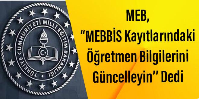 MEB, ''MEBBİS Kayıtlarındaki Öğretmen Bilgilerini Güncelleyin'' Dedi