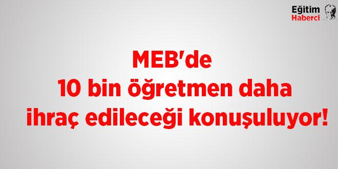 MEB'de: 10 bin öğretmen daha ihraç edileceği konuşuluyor!