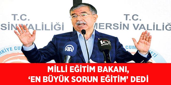 Milli Eğitim Bakanı, 'En büyük sorun eğitim' dedi