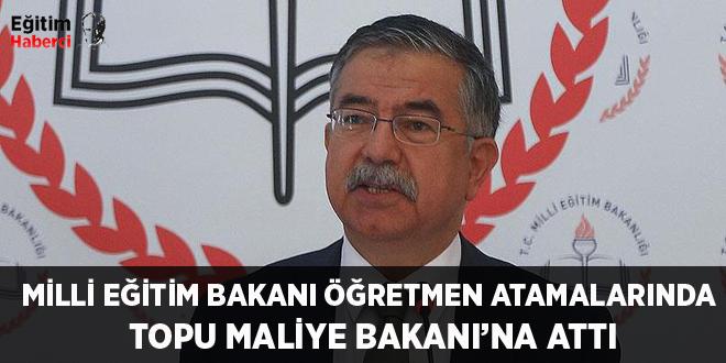 -MİLLİ EĞİTİM BAKANI ÖĞRETMEN ATAMALARINDA TOPU MALİYE BAKANI'NA ATTI
