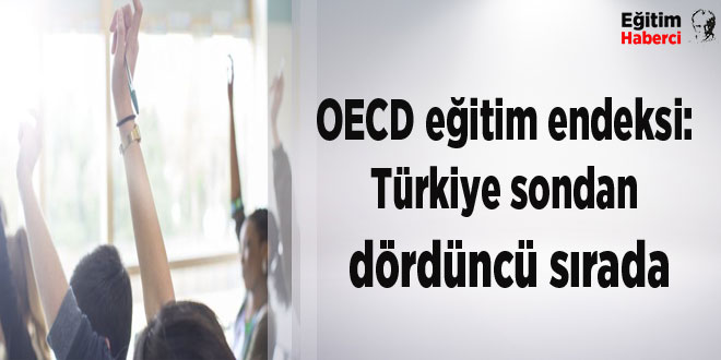 OECD eğitim endeksi: Türkiye sondan dördüncü sırada