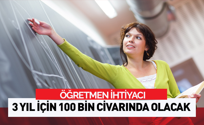 Öğretmen açığı 2020 yılına kadar 100 bin olacak