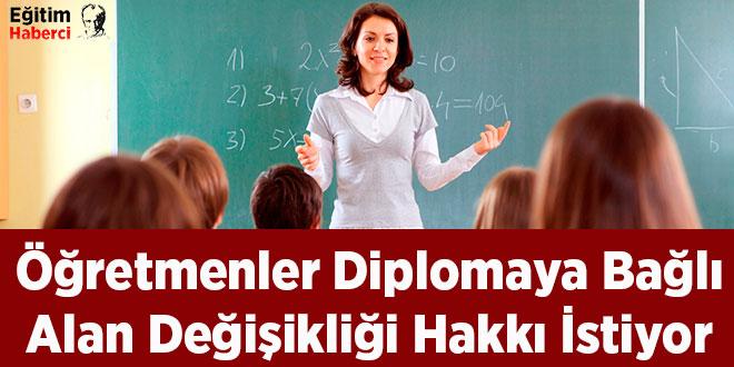 Öğretmenler Diplomaya Bağlı Alan Değişikliği Hakkı İstiyor